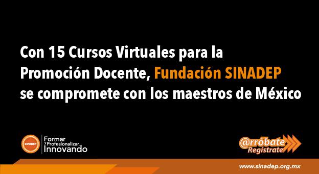 Con 15 Cursos Virtuales para la Promoción Docente, Fundación SINADEP se Compromete con los Maestros de México