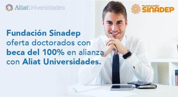 Fundación Sinadep oferta doctorados con beca del 100% en alianza con Aliat Universidades