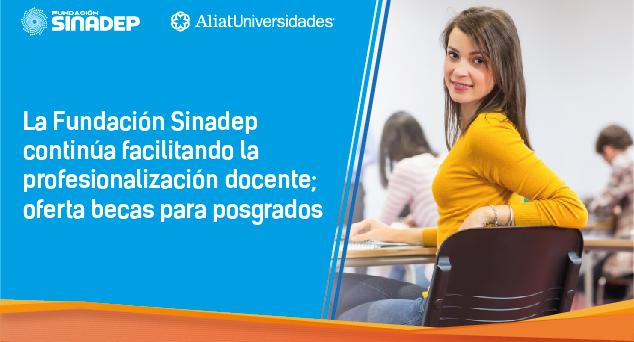 La Fundación Sinadep continúa facilitando la profesionalización docente; oferta becas para posgrados